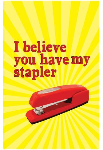 I Believe You Have My Stapler Poster