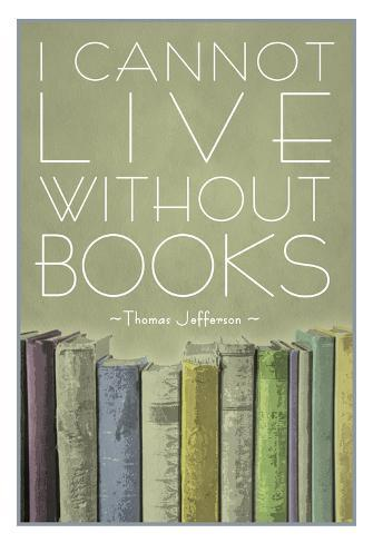 I Cannot Live Without Books Thomas Jefferson Poster