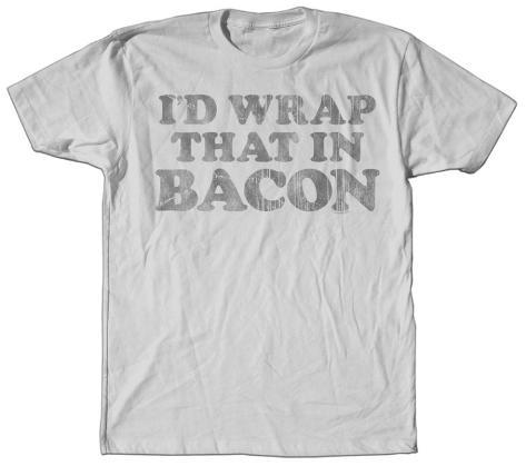 I'd Wrap That Bacon T-Shirt