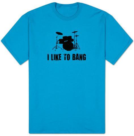 I Like To Bang T-Shirt