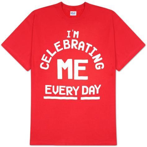 I'm Celebrating ME Every Day T-Shirt