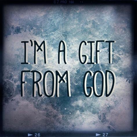 I'm A Gift From God Lámina