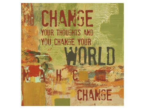 Change your Thoughts and You Change your World Art Print