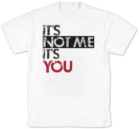 It's Not Me It's You T-Shirt