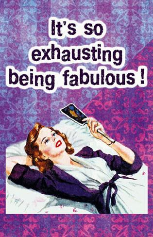 Its So Exhausting Being Fabulous Masterprint