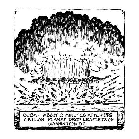 Cuba—about 2 minutes after its civilian planes drop leaflets on Washington… - Cartoon Premium Giclee Print