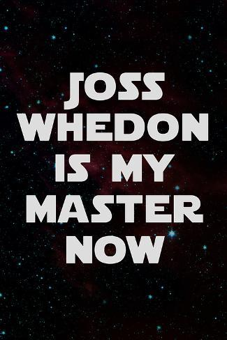 Joss Whedon Is My Master Now Humor Art Print
