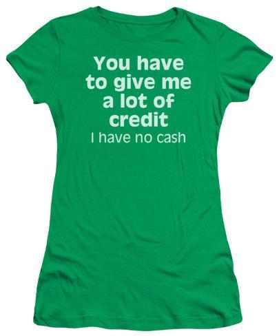 Juniors: A Lot of Credit Juniors (Slim) T-Shirt