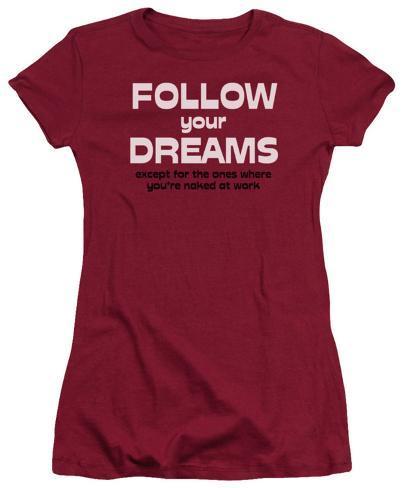 Juniors: Follow Your Dreams Juniors (Slim) T-Shirt