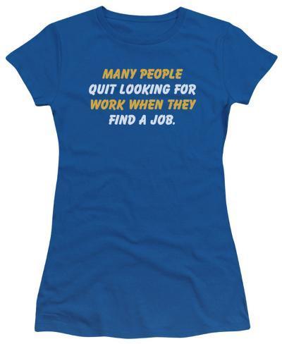 Juniors: Quit Working Juniors (Slim) T-Shirt