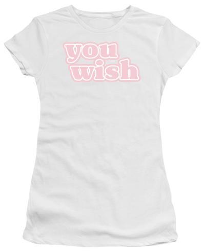 Juniors: You Wish Womens T-Shirts