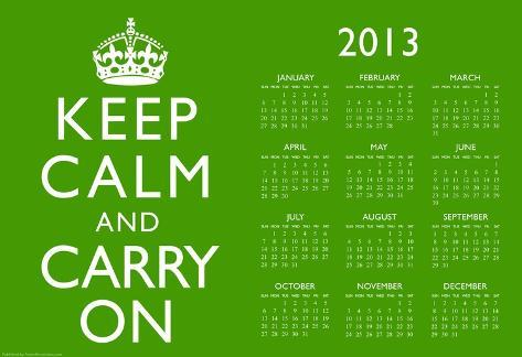 Keep Calm and Carry On Green 2013 Calendar Poster Poster