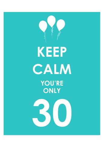 Keep Calm You're Only 30 (Blue) Art Print