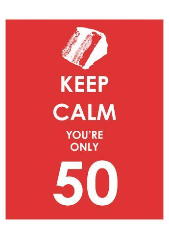Keep Calm You're Only 50 (Red) Art Print
