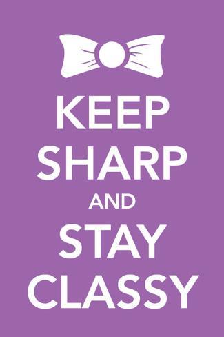 Keep Sharp and Stay Classy Masterprint