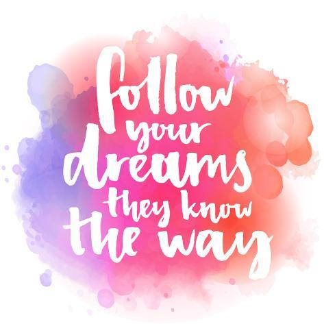 follow your dreams they know the way inspirational quote about life and love