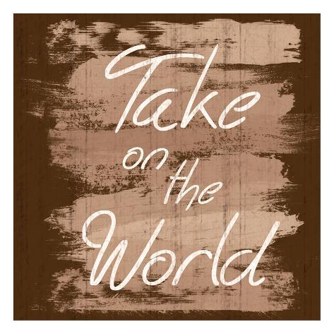 Take The World Art Print