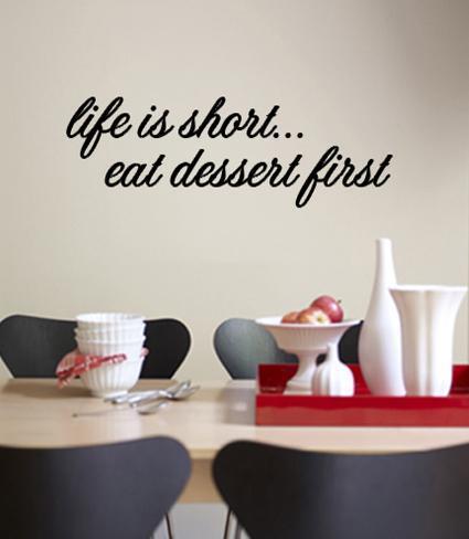 Life is short. Eat dessert first. Wall Decal
