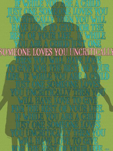 Someone Loves You Uncritically Giclee Print