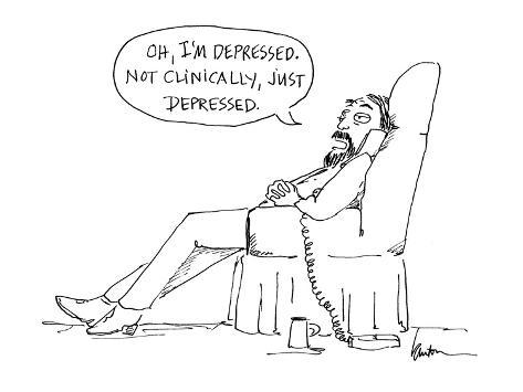 Oh, I'm depressed.  Not clinically, just depressed.' - Cartoon Premium Giclee Print
