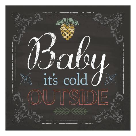 Baby It's Cold Art Print