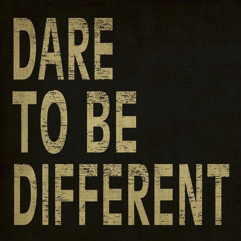 Dare to Be Different Art Print