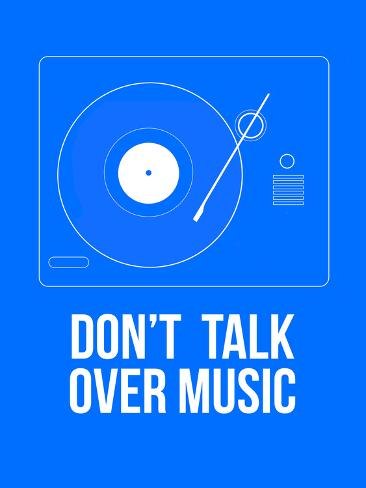 Don't talk over Music Poster Art Print