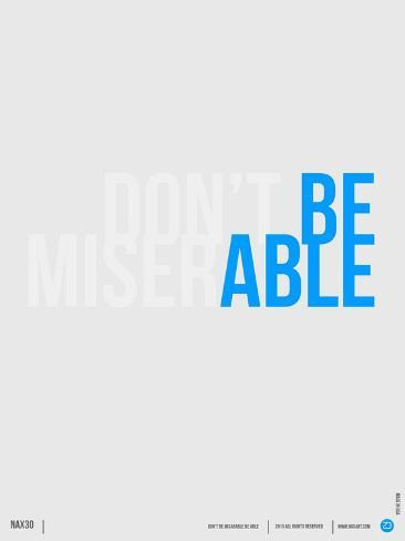 Done Be Miserable Poster Art Print