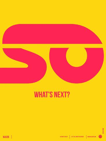 So What's Next Poster Art Print