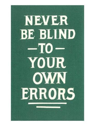 Never Be Blind to Your Own Errors Art Print