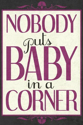 Nobody Puts Baby In A Corner Impressão artística