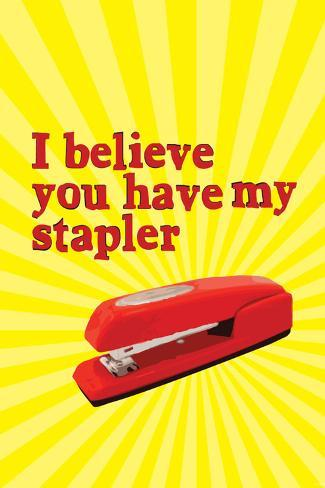 Office Space Movie - I Believe You Have My Stapler Poster