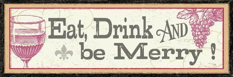 Eat, Drink and be Merry Premium Giclee Print
