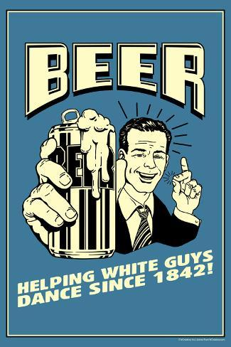 Beer: Helping White Guys Dance  - Funny Retro Poster Poster