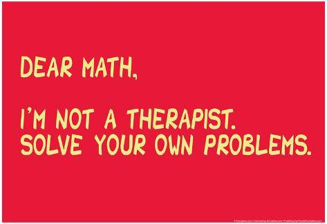 Math Solve Your Own Problems Prints by Snorg Tees - AllPosters.ca