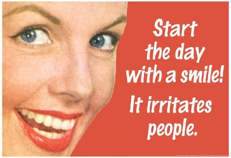 Start Day With A Smile It Irritates People Funny Poster Poster