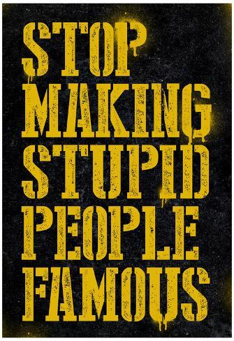 stop making stupid people famous poster posters at