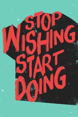 Stop wishing, start doing (Deja de desearlo, empieza a hacerlo) Póster
