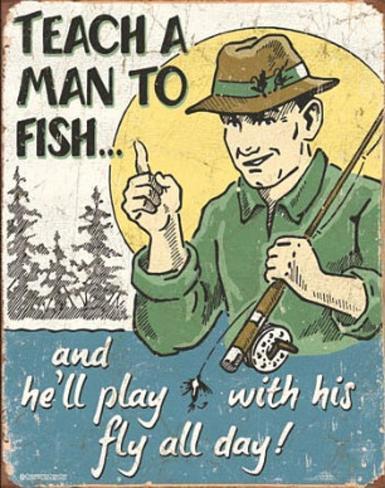 Teach a Man to Fish Fly Fishing Tin Sign