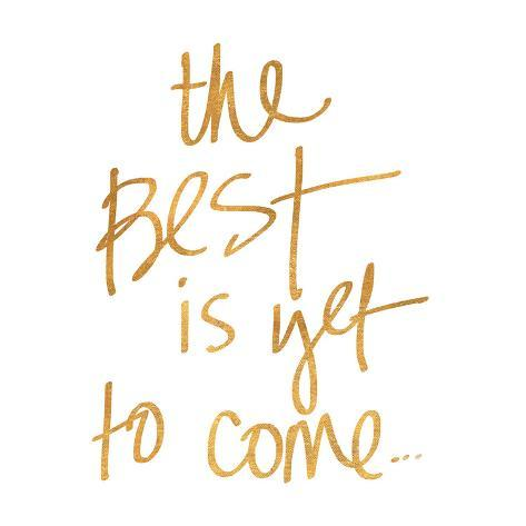 The Best is yet to Come (gold foil) Poster at AllPosters.com