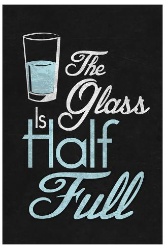 The Glass Is Half Full Art Print