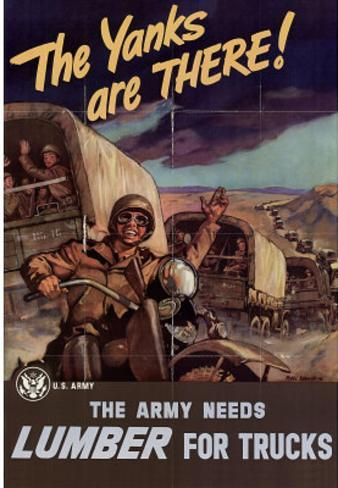 The Yanks are There Army Needs Lumber for Trucks WWII War Propaganda Art Print Poster Masterprint