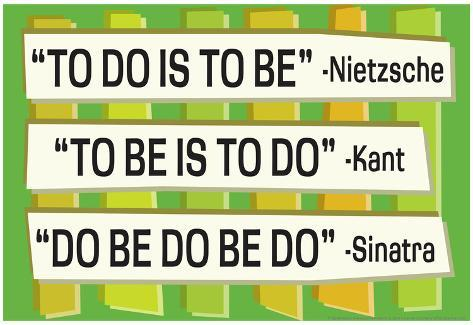To Do Is To Be Nietzsche Kant Sinatra Quote Funny Poster Poster
