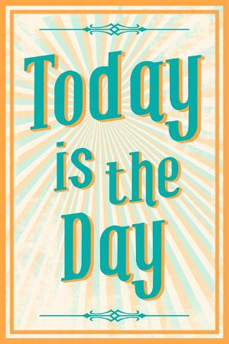 Today Is The Day Print At Allposterscom