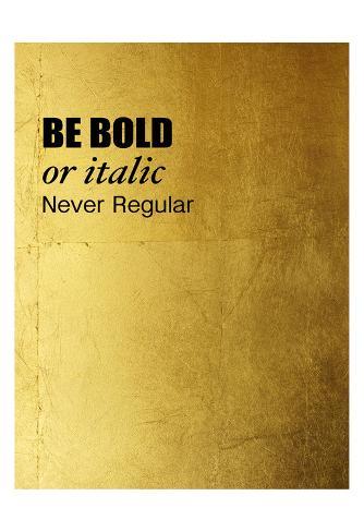 Be Bold Art Print