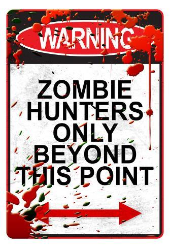 Warning Zombie Hunters Only Beyond This Point Sign Art Poster Print Poster