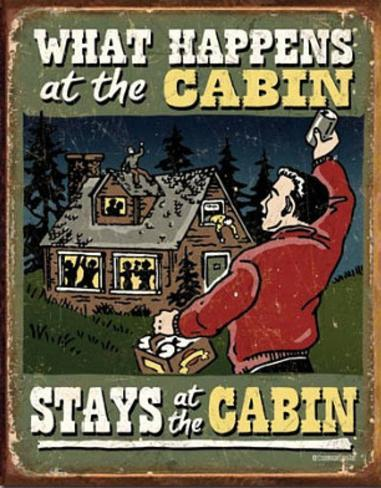 What Happens At The Cabin Stays At The Cabin Tin Sign