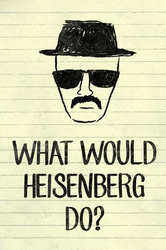 What Would Heisenberg Do Television Art Print