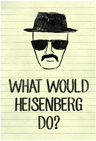 What Would Heisenberg Do Poster