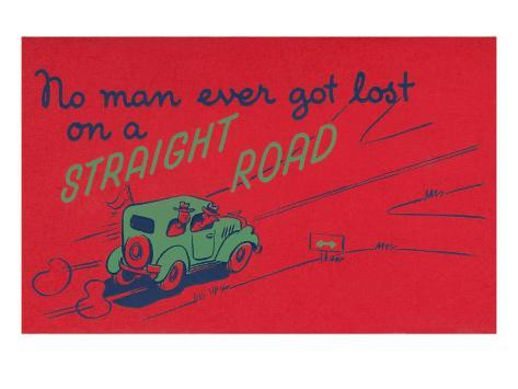 You Can't Get Lost on a Straight Road Art Print